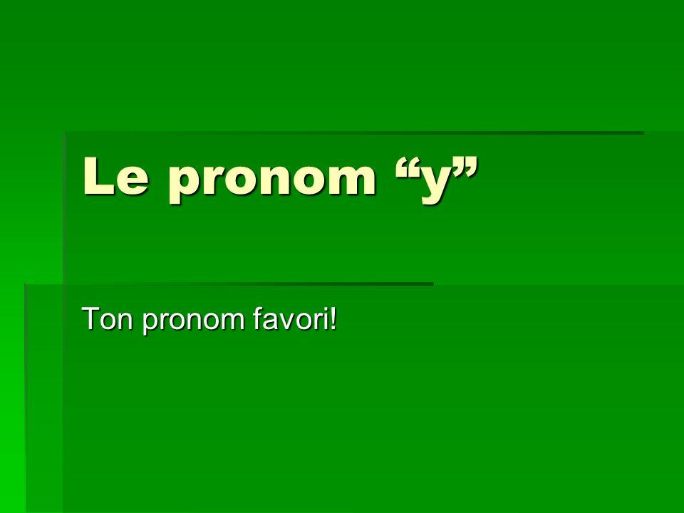 Le pronom y Ton pronom favori!