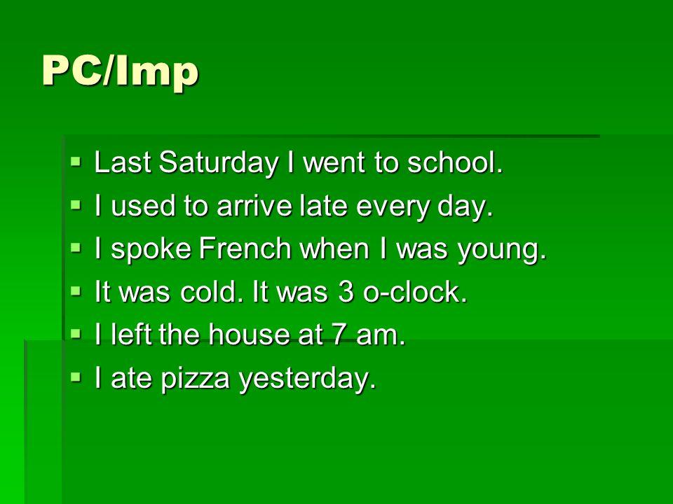 PC/Imp Last Saturday I went to school.Last Saturday I went to school.