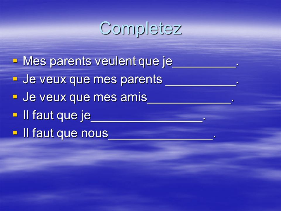Completez Mes parents veulent que je_________.Mes parents veulent que je_________.