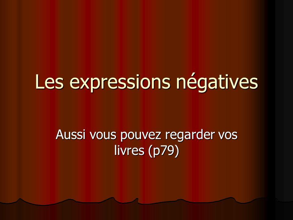 Les expressions négatives Aussi vous pouvez regarder vos livres (p79)