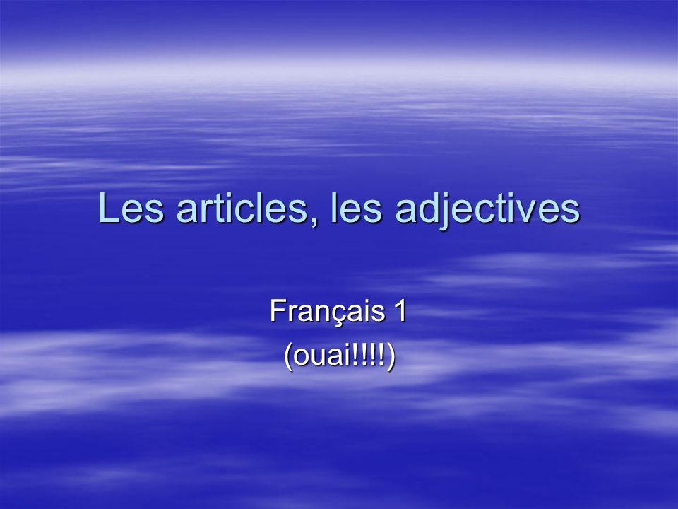 Les articles, les adjectives Français 1 (ouai!!!!)