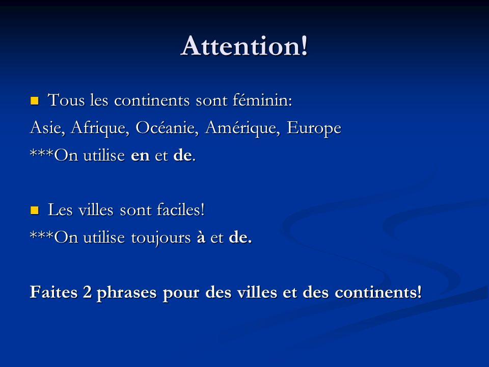 Attention! Tous les continents sont féminin: Tous les continents sont féminin: Asie, Afrique, Océanie, Amérique, Europe ***On utilise en et de. Les vi
