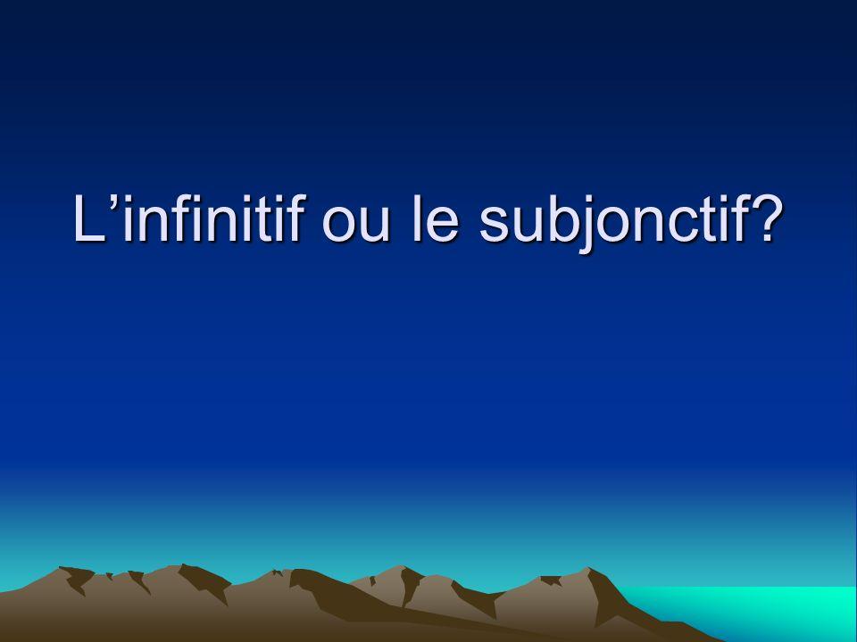 Linfinitif ou le subjonctif?