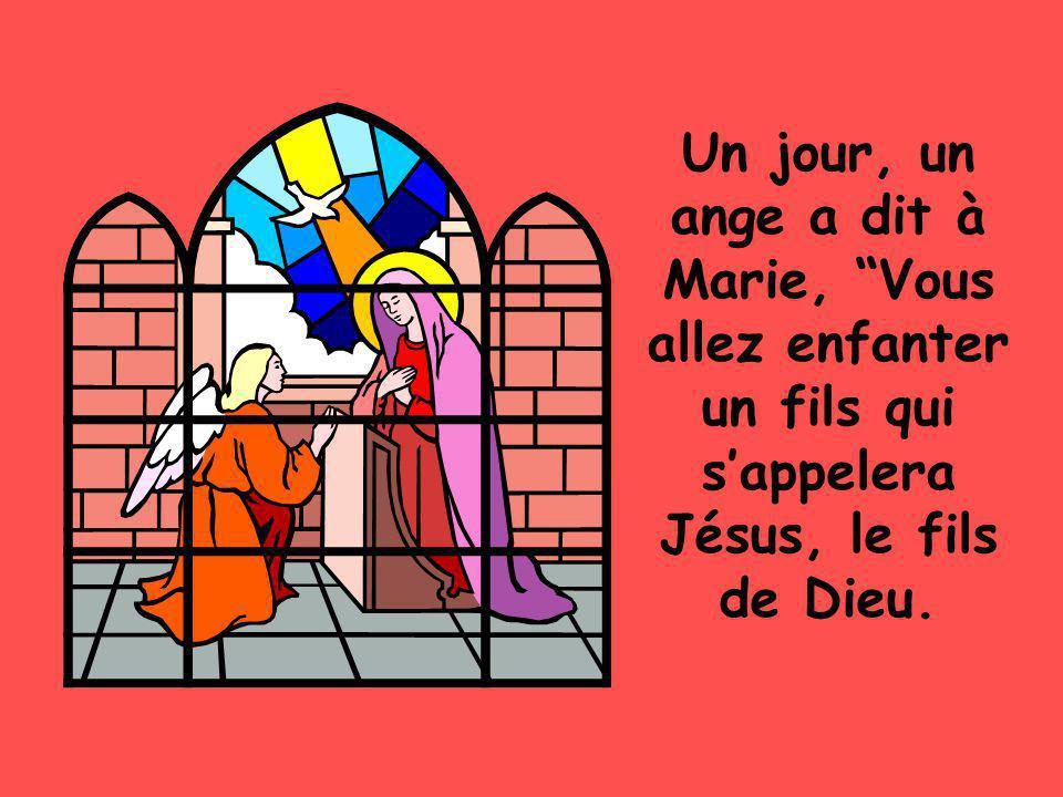 Un jour, un ange a dit à Marie, Vous allez enfanter un fils qui sappelera Jésus, le fils de Dieu.