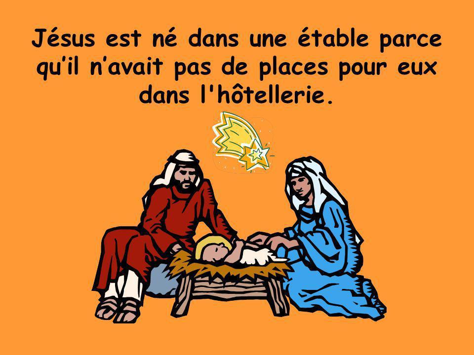 Jésus est né dans une étable parce quil navait pas de places pour eux dans l'hôtellerie.