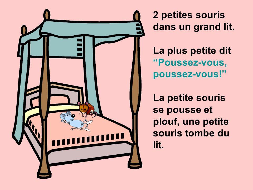 2 petites souris dans un grand lit.La plus petite dit Poussez-vous, poussez-vous.