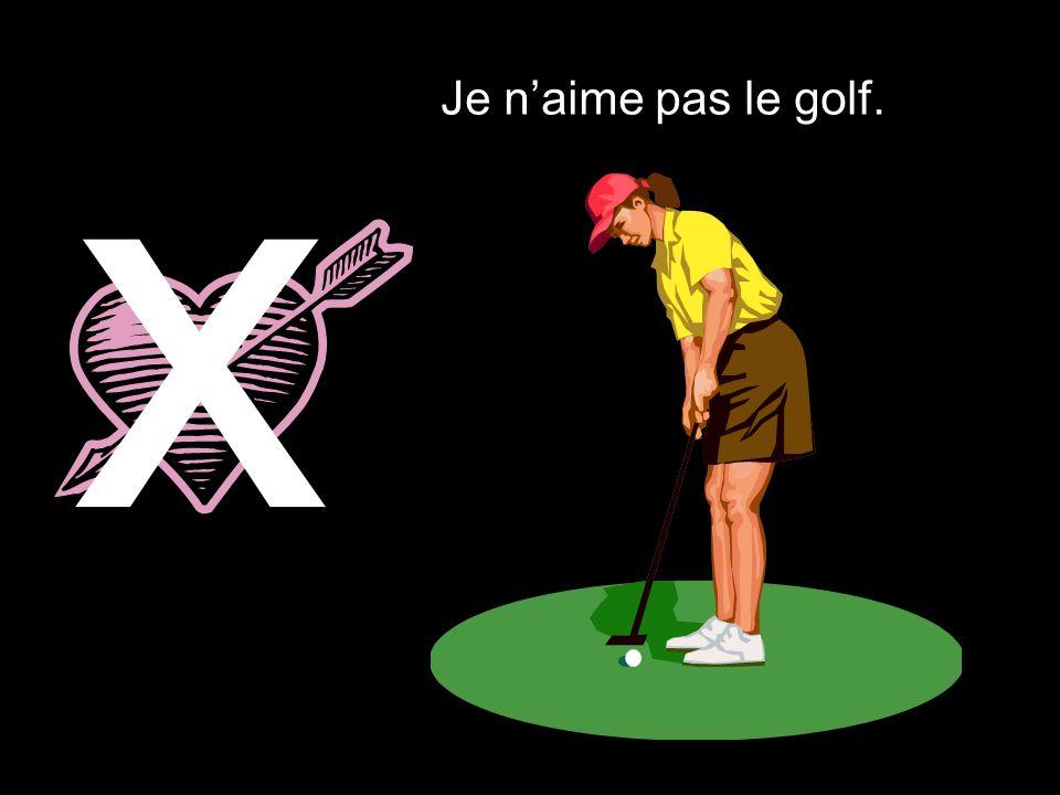 x Je naime pas le golf.