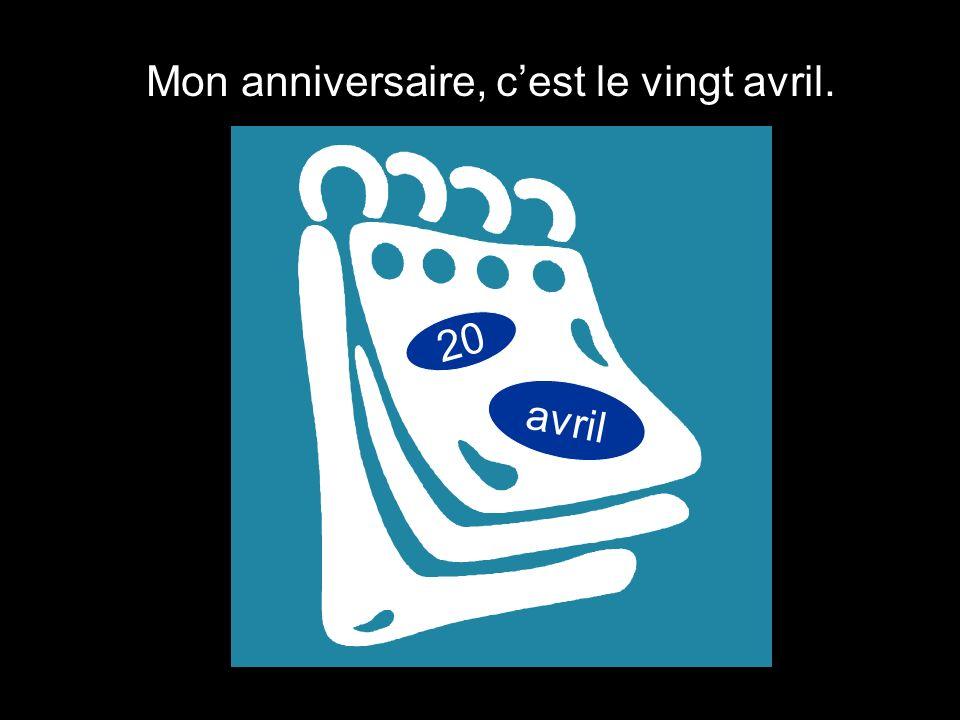 Mon anniversaire, cest le vingt avril. 20 avril
