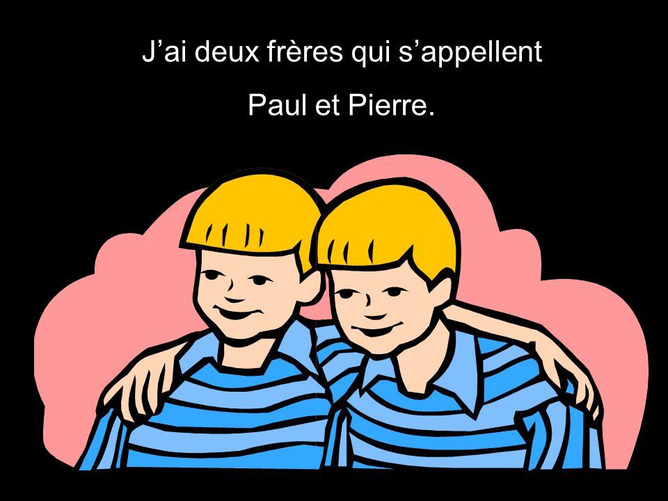 Jai deux frères qui sappellent Paul et Pierre.