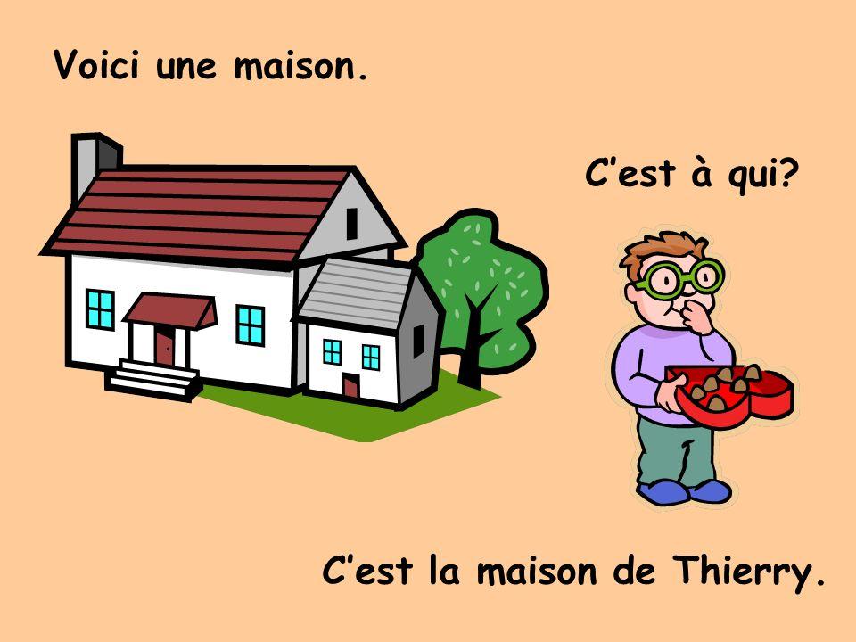 Voici une maison. Cest à qui Cest la maison de Thierry.