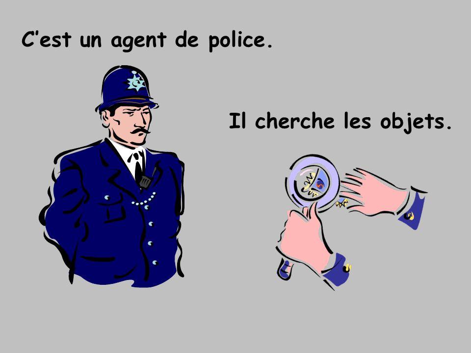 Cest un agent de police. Il cherche les objets.
