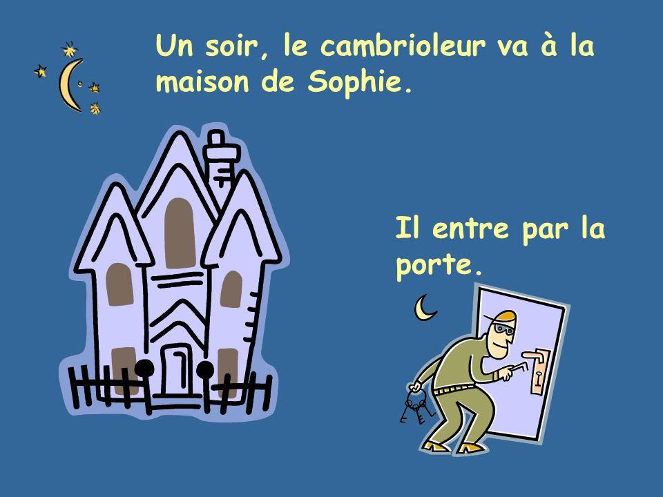 Un soir, le cambrioleur va à la maison de Sophie. Il entre par la porte.