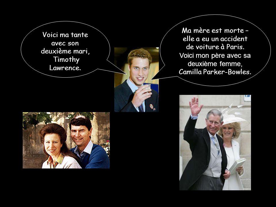 Ma mère est morte – elle a eu un accident de voiture à Paris. Voici mon père avec sa deuxième femme, Camilla Parker-Bowles. Voici ma tante avec son de