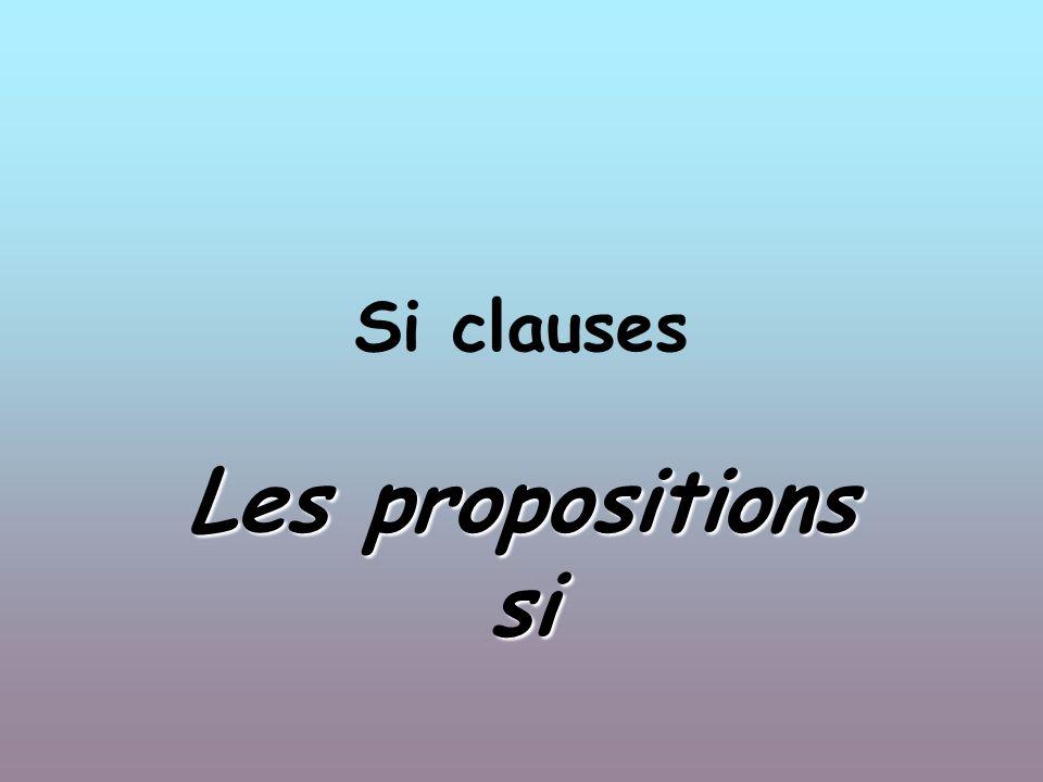 Si clauses can be in: présent, imparfait, plus- que parfait