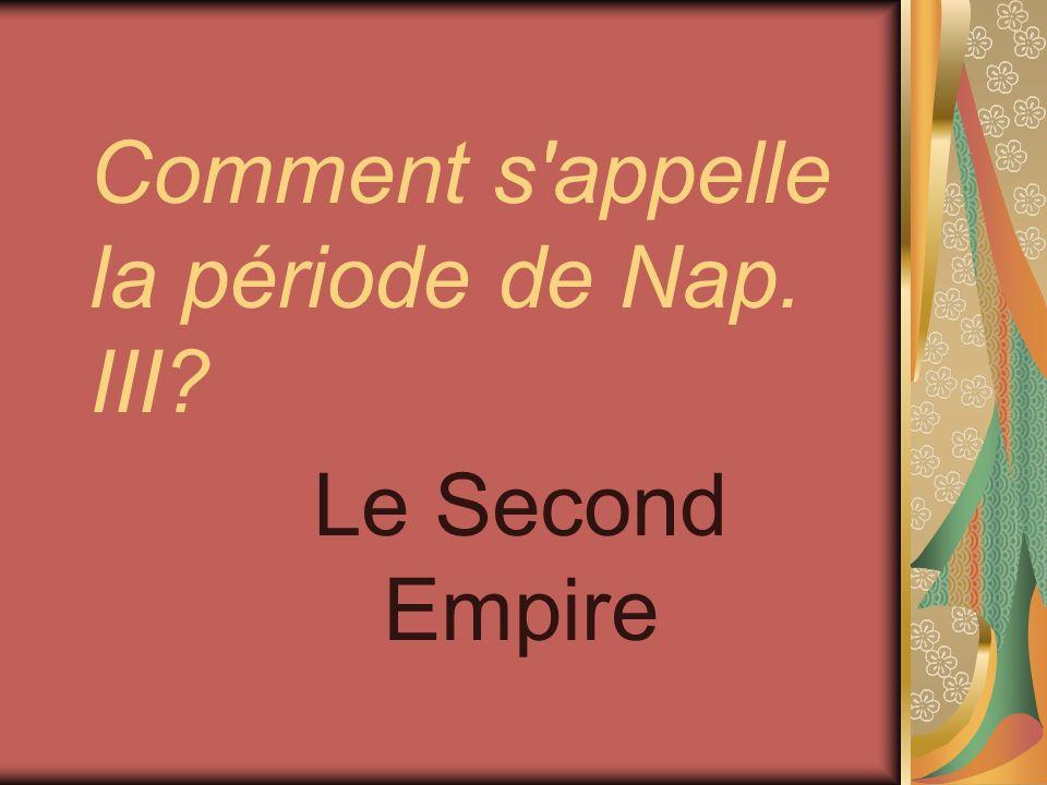 Comment s'appelle la période de Nap. III? Le Second Empire