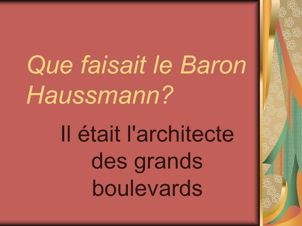 Que faisait le Baron Haussmann? Il était l'architecte des grands boulevards