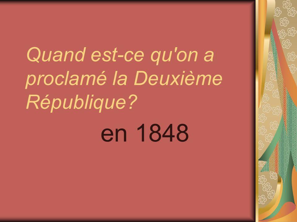 Quand est-ce qu'on a proclamé la Deuxième République? en 1848