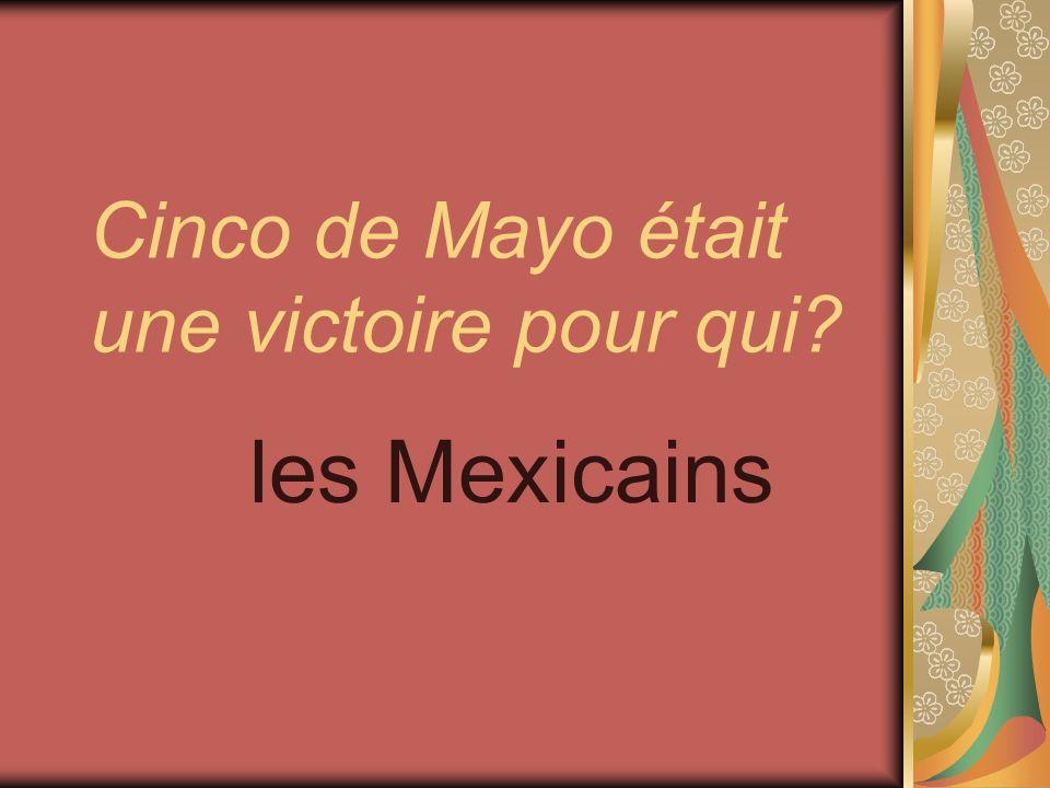Cinco de Mayo était une victoire pour qui? les Mexicains