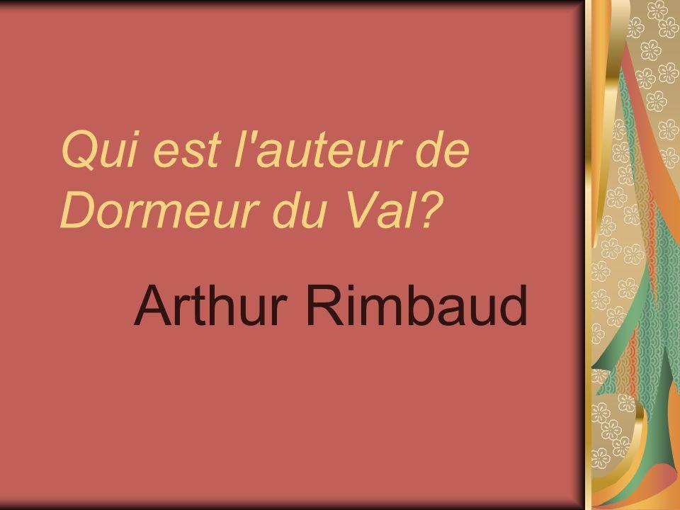 Qui est l'auteur de Dormeur du Val? Arthur Rimbaud