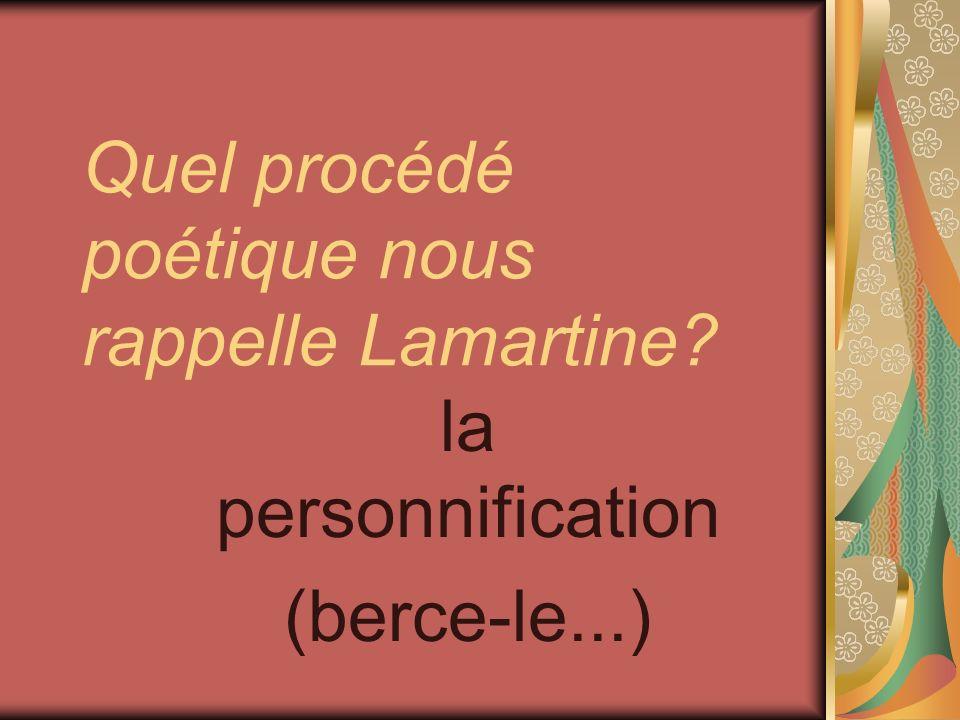 Quel procédé poétique nous rappelle Lamartine? la personnification (berce-le...)