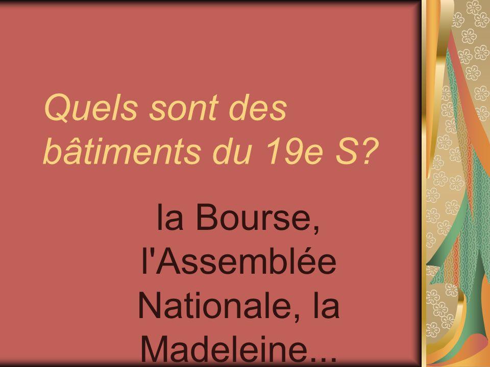 Quels sont des bâtiments du 19e S? la Bourse, l'Assemblée Nationale, la Madeleine...