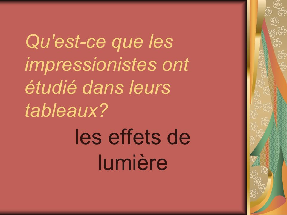 Qu'est-ce que les impressionistes ont étudié dans leurs tableaux? les effets de lumière