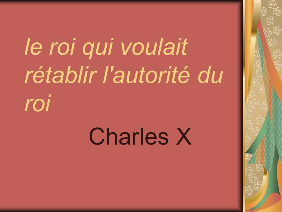 le roi qui voulait rétablir l'autorité du roi Charles X