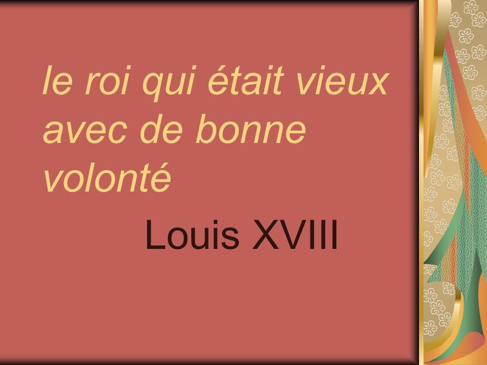 le roi qui était vieux avec de bonne volonté Louis XVIII