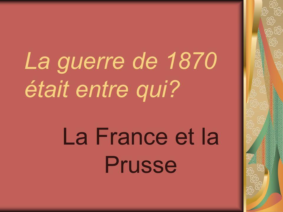 La guerre de 1870 était entre qui? La France et la Prusse