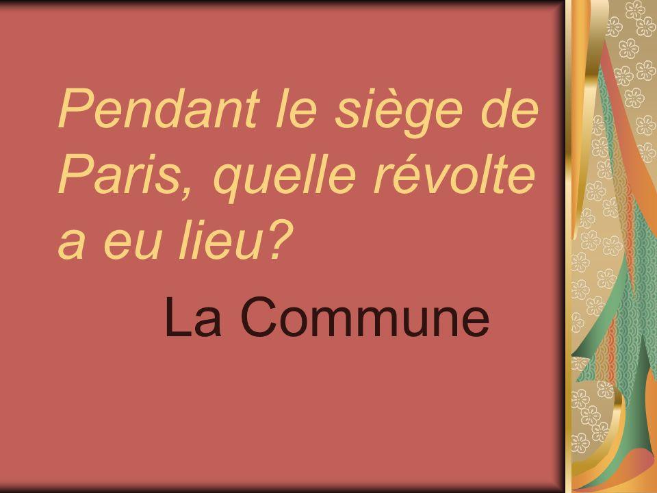 Pendant le siège de Paris, quelle révolte a eu lieu? La Commune
