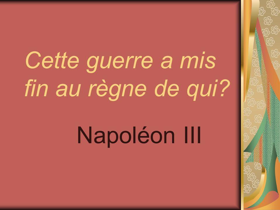 Cette guerre a mis fin au règne de qui? Napoléon III