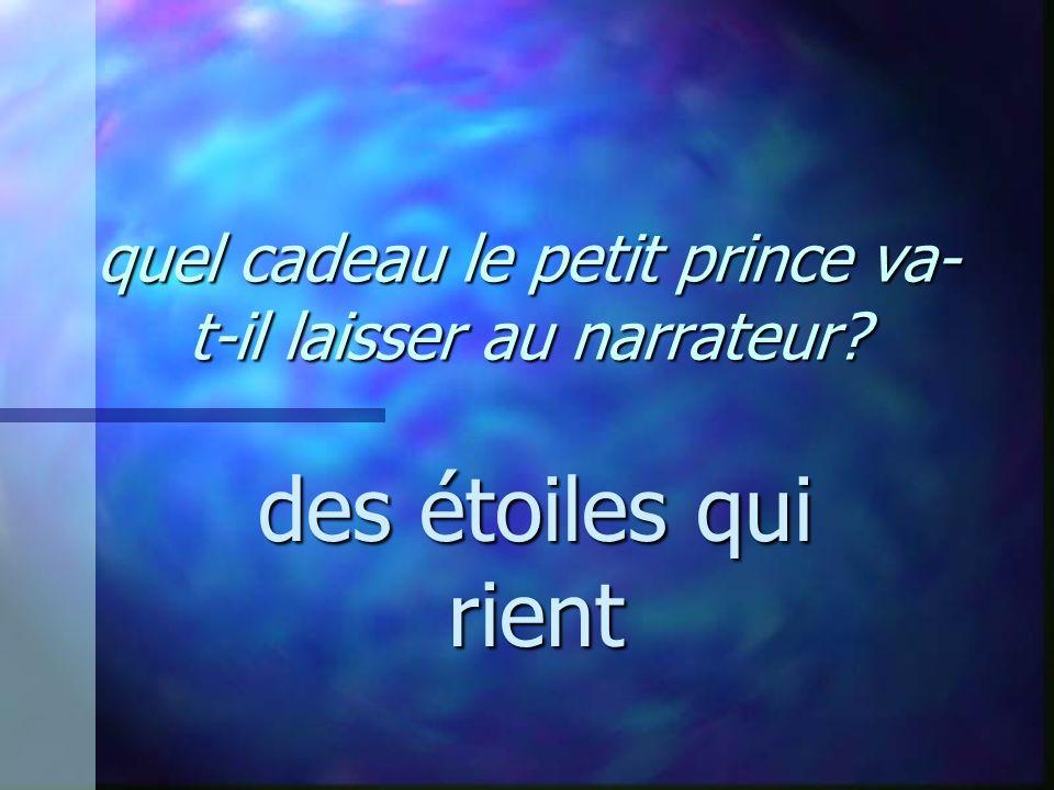 quel cadeau le petit prince va- t-il laisser au narrateur? des étoiles qui rient