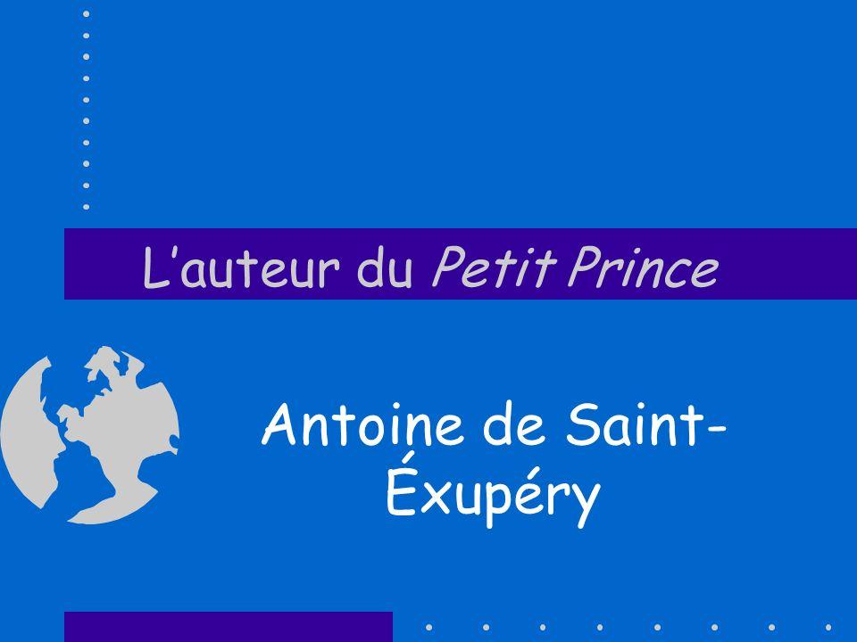 Lauteur du Petit Prince Antoine de Saint- Éxupéry
