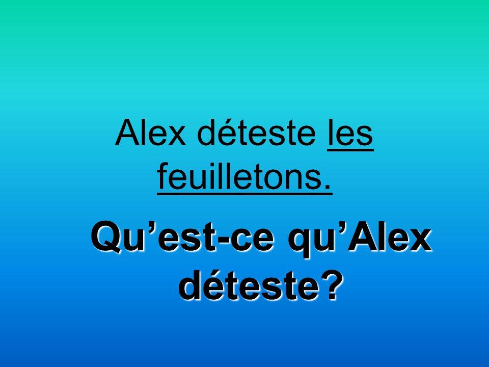 Alex déteste les feuilletons. Quest-ce quAlex déteste
