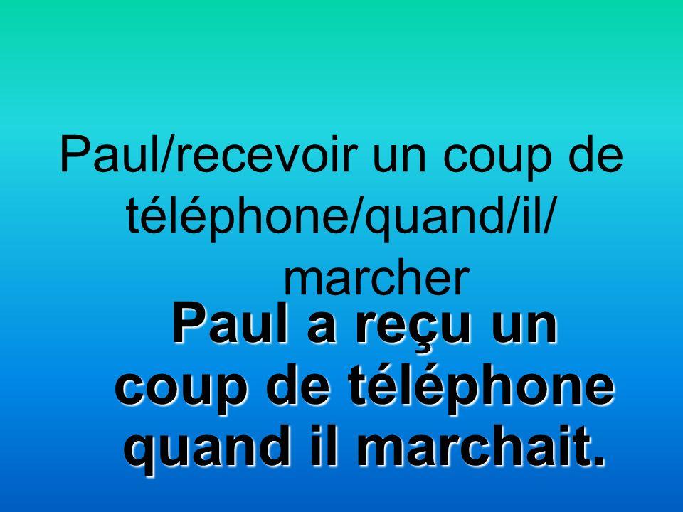 Paul/recevoir un coup de téléphone/quand/il/ marcher Paul a reçu un coup de téléphone quand il marchait.
