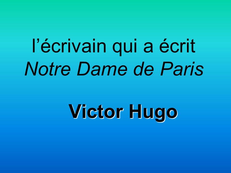 lécrivain qui a écrit Notre Dame de Paris Victor Hugo