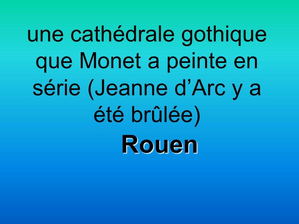 une cathédrale gothique que Monet a peinte en série (Jeanne dArc y a été brûlée) Rouen