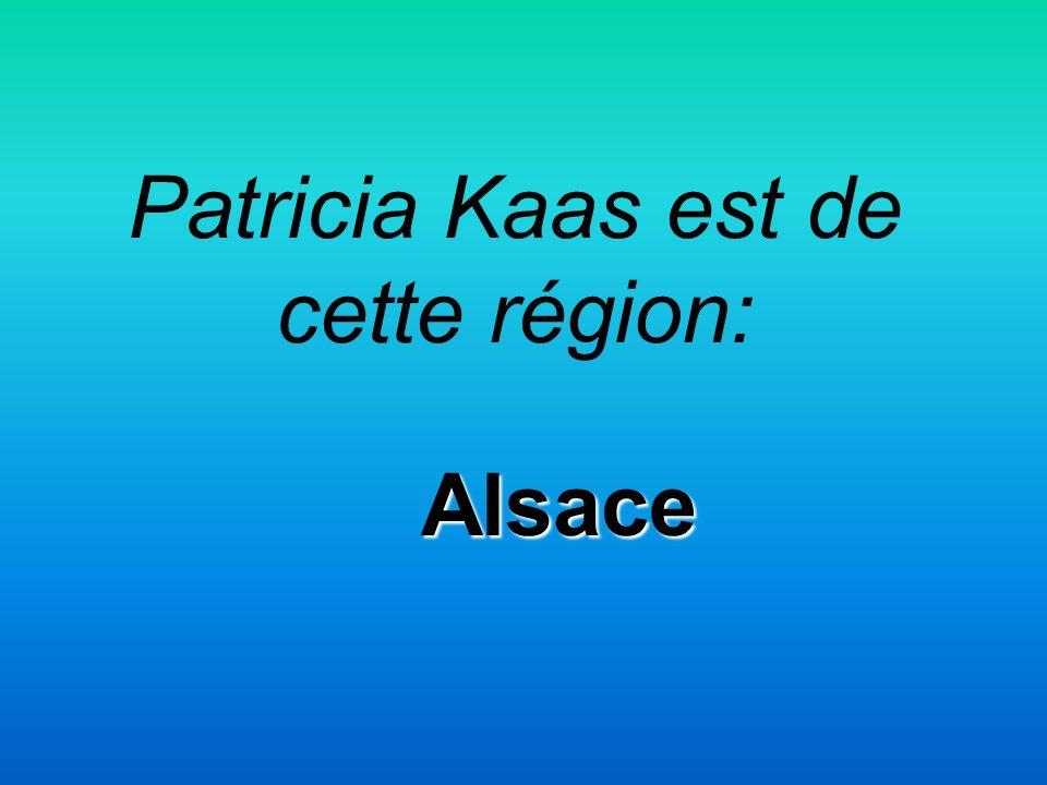 Patricia Kaas est de cette région: Alsace