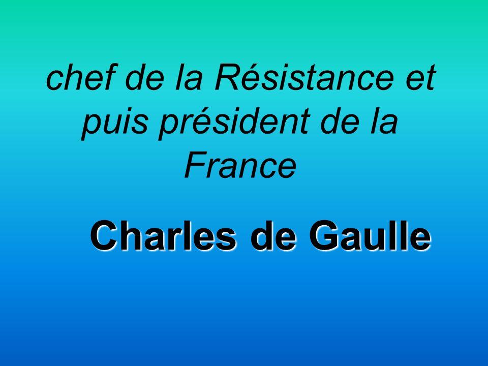 chef de la Résistance et puis président de la France Charles de Gaulle
