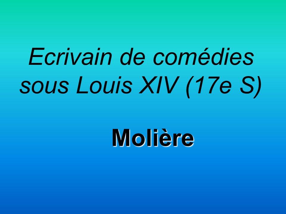 Ecrivain de comédies sous Louis XIV (17e S) Molière
