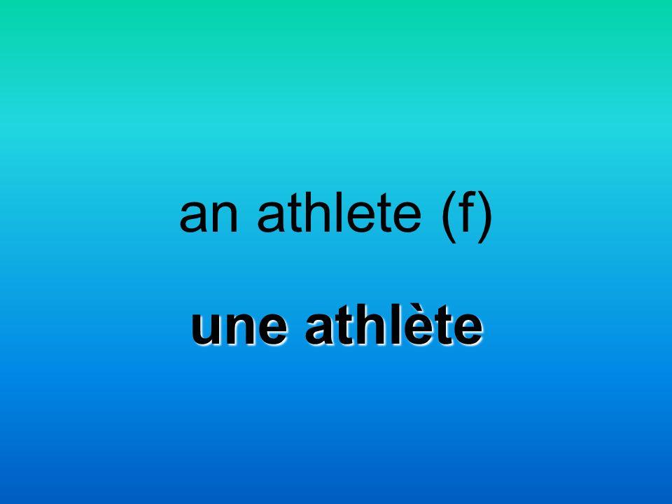 an athlete (f) une athlète