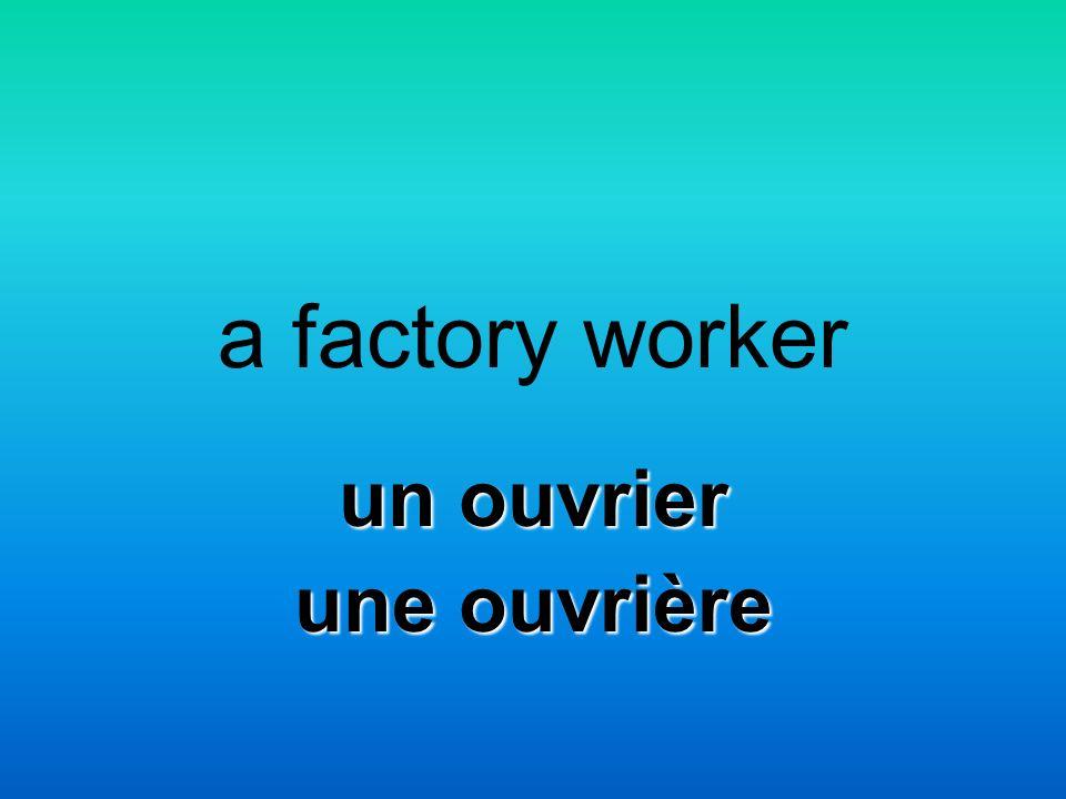 a factory worker un ouvrier une ouvrière