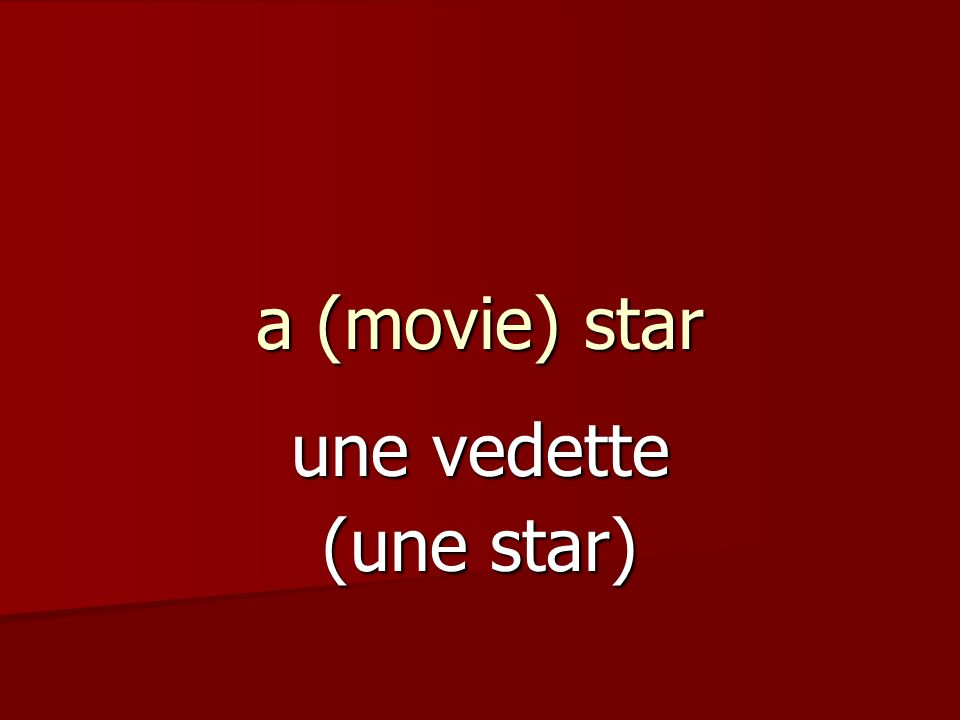 a (movie) star une vedette (une star)