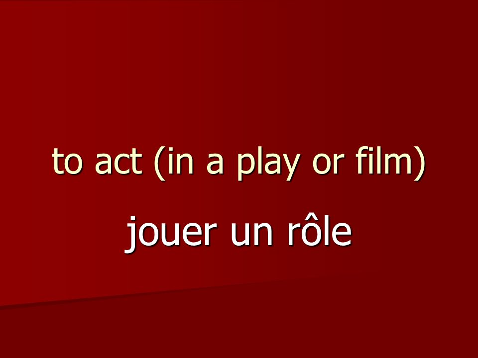 to act (in a play or film) jouer un rôle