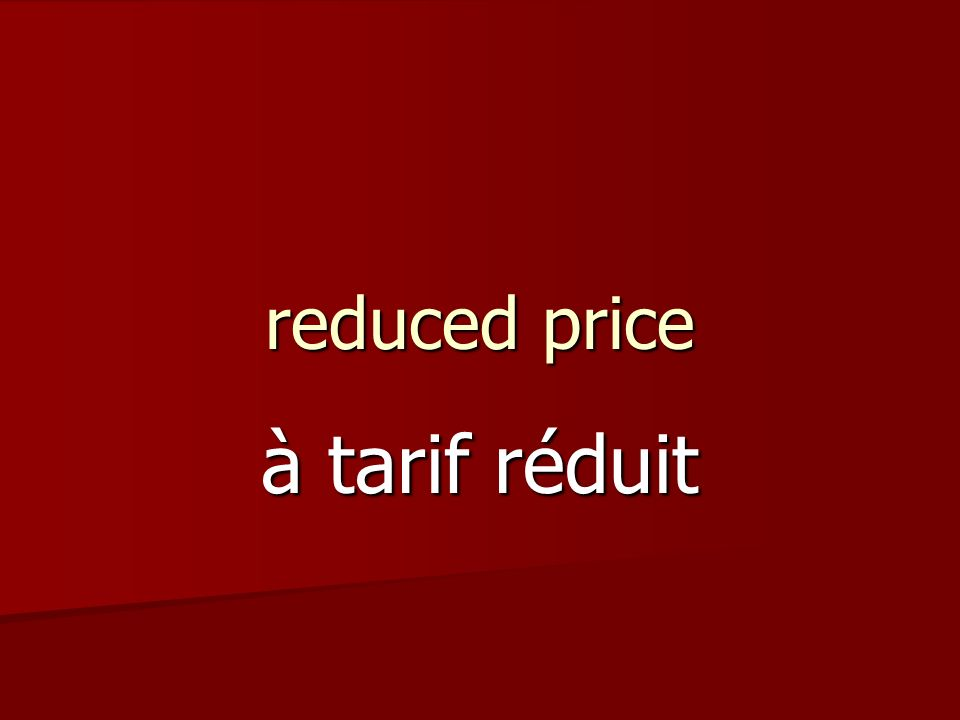 reduced price à tarif réduit