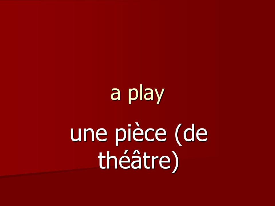 a play une pièce (de théâtre)