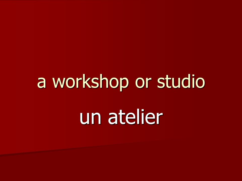 a workshop or studio un atelier