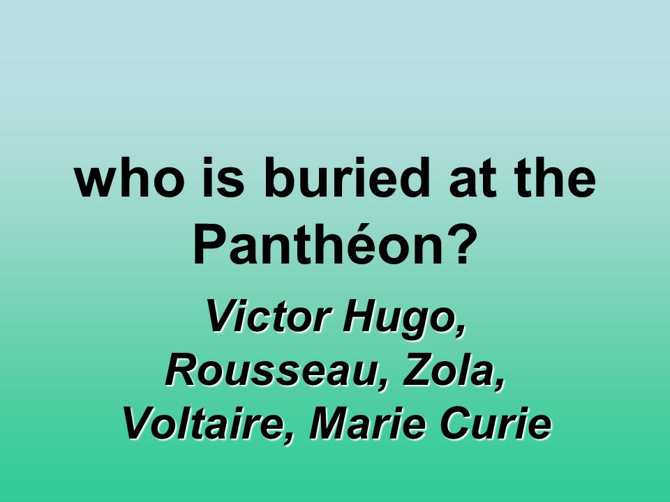 who is buried at the Panthéon Victor Hugo, Rousseau, Zola, Voltaire, Marie Curie