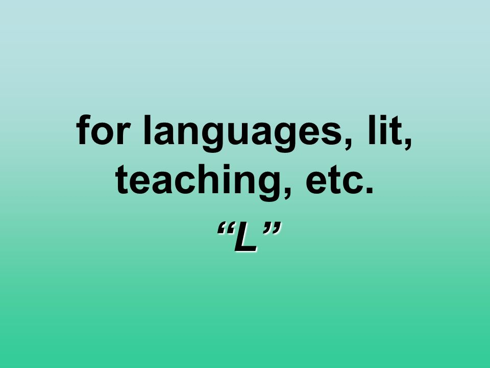 for languages, lit, teaching, etc. L