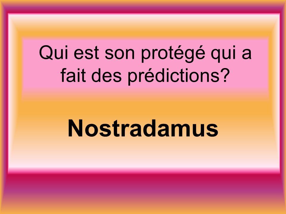 Qui est son protégé qui a fait des prédictions Nostradamus